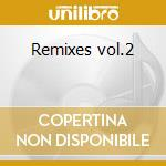 Remixes vol.2 cd musicale