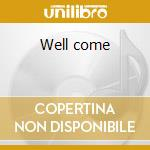 Well come cd musicale