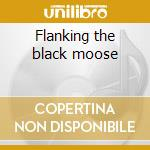 Flanking the black moose cd musicale