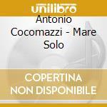 Mare solo cd musicale di Antonio Cocomazzi