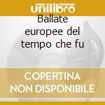 Ballate europee del tempo che fu cd musicale di Giordano Dall'armellina