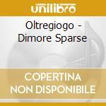 Oltregiogo - Dimore Sparse cd musicale