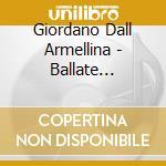 Giordano Dall Armellina - Ballate Romanze Del Tempo Che cd musicale