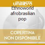 Ethnoworld afrobrasilian pop cd musicale