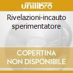 Rivelazioni-incauto sperimentatore cd musicale di Ivan Granata