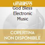 GOD BLESS ELECTRONIC MUSIC cd musicale di ELASTIC SOCIETY