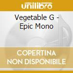 EPIC MONO cd musicale di VEGETABLE G