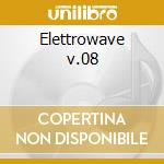 Elettrowave v.08 cd musicale di Artisti Vari
