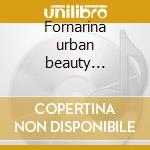 Fornarina urban beauty... cd musicale di Bragaglia f. paolo