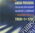 Luca Pasqua - Trio+1=Live cd musicale di L.PASQUA/R.FIORAVANTI/F.BOSSO