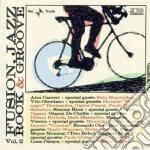 FUSION JAZZ ROCK & GROOVE VOL.2 cd musicale di ARTISTI VARI