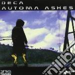 Deca - Automa Ashes cd musicale di DECA
