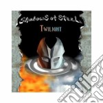 Shadows Of Steel - Twilight cd musicale di SHADOWS OF STEEL