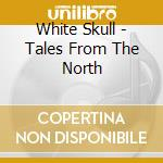 White Skull - Tales From The North cd musicale