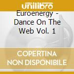 Euroenergy - Dance On The Web Vol. 1 cd musicale di Euroenergy