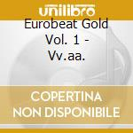Eurobeat Gold Vol. 1 - Vv.aa. cd musicale di Eurobeat gold vol. 1