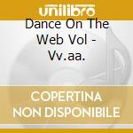 Dance On The Web Vol - Vv.aa. cd musicale di Dance on the web vol