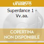 Superdance 1 - Vv.aa. cd musicale di Superdance 1
