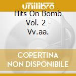 Hits On Bomb Vol. 2 - Vv.aa. cd musicale di Hits on bomb vol. 2