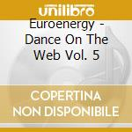 Dance on the web vol. 5 cd musicale di Euroenergy