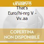 That's Euro/hi-nrg V - Vv.aa cd musicale di That's euro/hi-nrg v