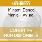 Minami Dance Mania - Vv.aa. cd musicale di Minami dance mania
