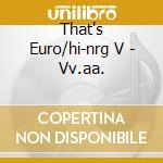 That's Euro/hi-nrg V - Vv.aa. cd musicale di That's euro/hi-nrg v
