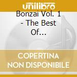 Bonzai Vol. 1 - The Best Of Techno-trance cd musicale di ARTISTI VARI