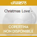 Christmas Love - cd musicale di ARTISTI VARI