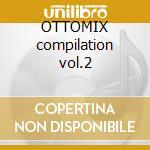 OTTOMIX compilation vol.2 cd musicale di ARTISTI VARI