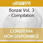 Bonzai Vol. 3 - Compilation cd musicale di ARTISTI VARI