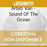 Sound of the ocean cd musicale di Artisti Vari