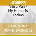 MY NAME IS TECHNO VOL.2 cd musicale di ARTISTI VARI