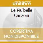 LE PIU'BELLE CANZONI cd musicale di PICCOLO CORO DELL'ANTONIANO