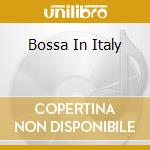 BOSSA IN ITALY cd musicale di ARTISTI VARI
