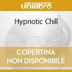 HYPNOTIC CHILL cd musicale di ARTISTI VARI