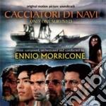 Ennio Morricone - Cacciatori Di Navi cd musicale di Ennio Morricone