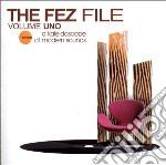 Various Artists - The Fez File Volume Uno cd musicale di Artisti Vari