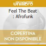FEEL THE BEAT : AFROFUNK cd musicale di ARTISTI VARI