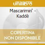 Mascarimiri' - Kaddè cd musicale di MASCARIMIRI'