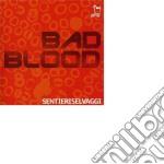 Sentieri Selvaggi - Bad Blood cd musicale di SENTIERI SELVAGGI