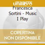 THE MUSIC I PLAY cd musicale di SORTINO FRANCESCA