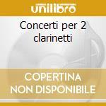 Concerti per 2 clarinetti cd musicale di Krommer/mendalssohn
