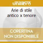 Arie di stile antico x tenore cd musicale di Stefano Donaudy