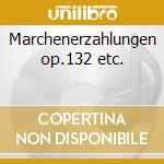 Marchenerzahlungen op.132 etc. cd musicale di Robert Schumann