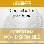 Concerto for jazz band cd musicale di Artisti Vari