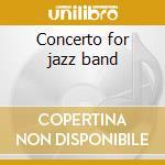 Concerto for jazz band cd musicale di Artisti Vari