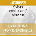 Picture exhibition / borodin cd musicale di Modest Mussorgsky