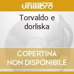Torvaldo e dorliska cd musicale di Gioachino Rossini