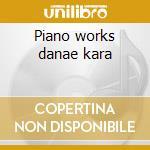 Piano works danae kara cd musicale di Dimitri Mitropoulus